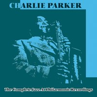 The Complete Jazz At Philarmonic  Recordings — Charlie Parker