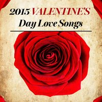 2015 Valentine's Day Love Songs — Top 40 Hits