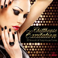 Chillhouse Excitation Two - 25 Smooth & Tasty House Tunes — сборник