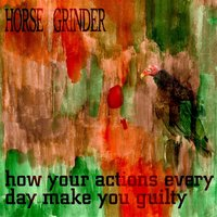 How Your Actions Every Day Make You Guilty — Horse Grinder