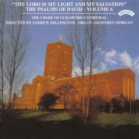 "Psalms of David Vol 6: ""The Lord Is My Light and My Salvation"" — Guildford Cathedral Choir