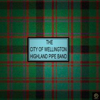 Pipe Band Music, The City of Wellington Highland Pipe Band — The City Of Wellington Highland Pipe Band
