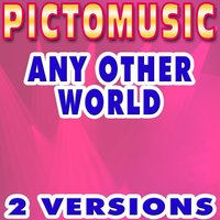 Any Other World — Pictomusic