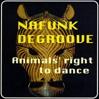 Animals' Right to Dance — Nafunk Degroove
