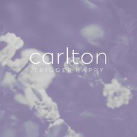 Trigger Happy — Carlton