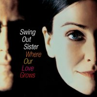 Where Our Love Grows — Swing Out Sister