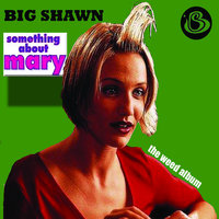 Something About Mary The Weed Album — Big Shawn