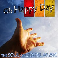 Oh Happy Day - The Soul Of Gospel — сборник