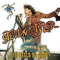 (It) Feels So Good — Steven Tyler