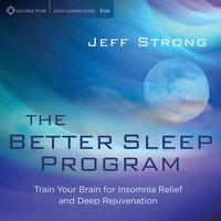 The Better Sleep Program: Train Your Brain for Insomnia Relief and Deep Rejuvenation — Jeff Strong