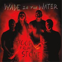 Blood from Stone — Wade in the Water