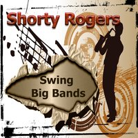 Swing Big Bands, Shorty Rogers — Shorty Rogers, Shorty Rogers and His Orchestra