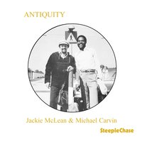 Antiquity — Jackie McLean, Michael Carvin, Jackie McLean & Michael Carvin