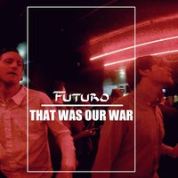 That Was Our War — Futuro