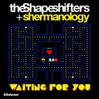 Waiting For You — The Shapeshifters, Shermanology, The Shapeshifters & Shermanology