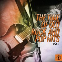 The Time of Old Rock and Pop Hits, Vol. 1 — сборник