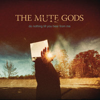 Do Nothing Till You Hear from Me — The Mute Gods
