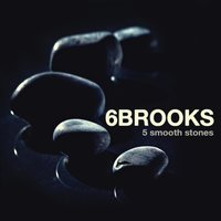 5 Smooth Stones — 6brooks