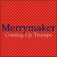 Coming up Trumps — Merrymaker