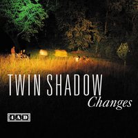 Changes — Twin Shadow