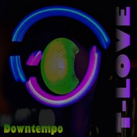 Downtempo — T-Love