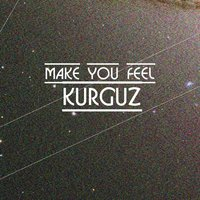 Make You Feel — KURGUZ