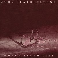 Where Truth Lies — John featherstone