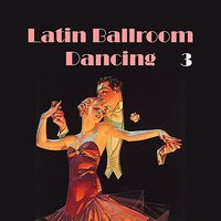 Latin Ballroom Dancing, Vol. 3 — сборник