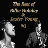 The Best of Billie Holiday & Lester Young, Vol. 2 — Lester Young, Billie Holiday and Her Orchestra, Teddy Wilson Orchestra, Billie Holiday and Her Orchestra, Джордж Гершвин