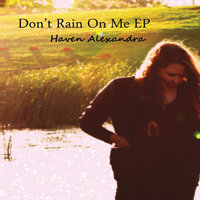 Don't Rain On Me - EP — Haven Alexandra