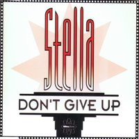 Don`t Give Up — Stella