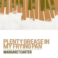 Plenty Grease in My Frying Pan — Margaret Carter