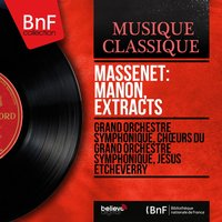 Massenet: Manon, Extracts — Jesus Etcheverry, Grand Orchestre Symphonique, Grand orchestre symphonique, Chœurs du Grand orchestre symphonique, Jesus Etcheverry, Chœurs du Grand orchestre symphonique, Жюль Массне