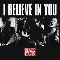I Believe In You — Black Dub