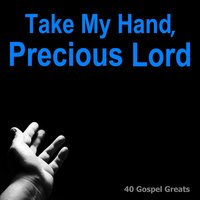Take My Hand, Precious Lord (40 Gospel Greats) — сборник