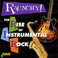 Raunchy! The Rise Of Instrumental Rock — сборник