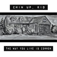 The Way You Live Is Common — Chin Up, Kid