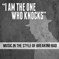 """I Am the One Who Knocks"" Music in the Style of Breaking Bad — сборник"