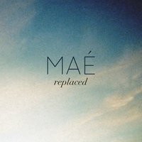 Replaced — Mae