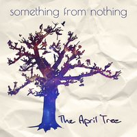 Something from Nothing — The April Tree