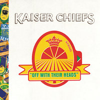 Off With Their Heads — Kaiser Chiefs