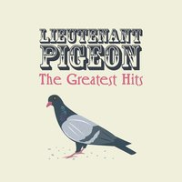 The Greatest Hits — Lieutenant Pigeon