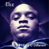 If I Told U Different — EBZ