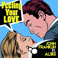 Feeling Your Love — Aleks, John Franklin