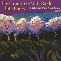 The Complete W.F. Bach Flute Duos — Laurel Zucker, Sara Andon, Вильгельм Фридеман Бах