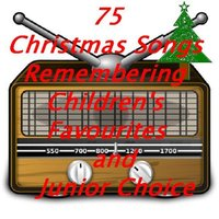 75 Christmas Songs Remembering Children's Favourites and Junior Choice for Kids of All Ages (Some Weird and Wacky!) — сборник
