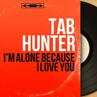 I'm Alone Because I Love You — Tab Hunter, Billy Vaughn And His Orchestra