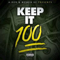Keep It 100 — A-Ron, Meskin Ke, A-Ron, Meskin Ke