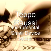 Instrumental Small Device Music — Teppo Raussi