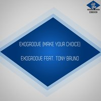 Make Your Choice — Tony Bruno, Exogroove
